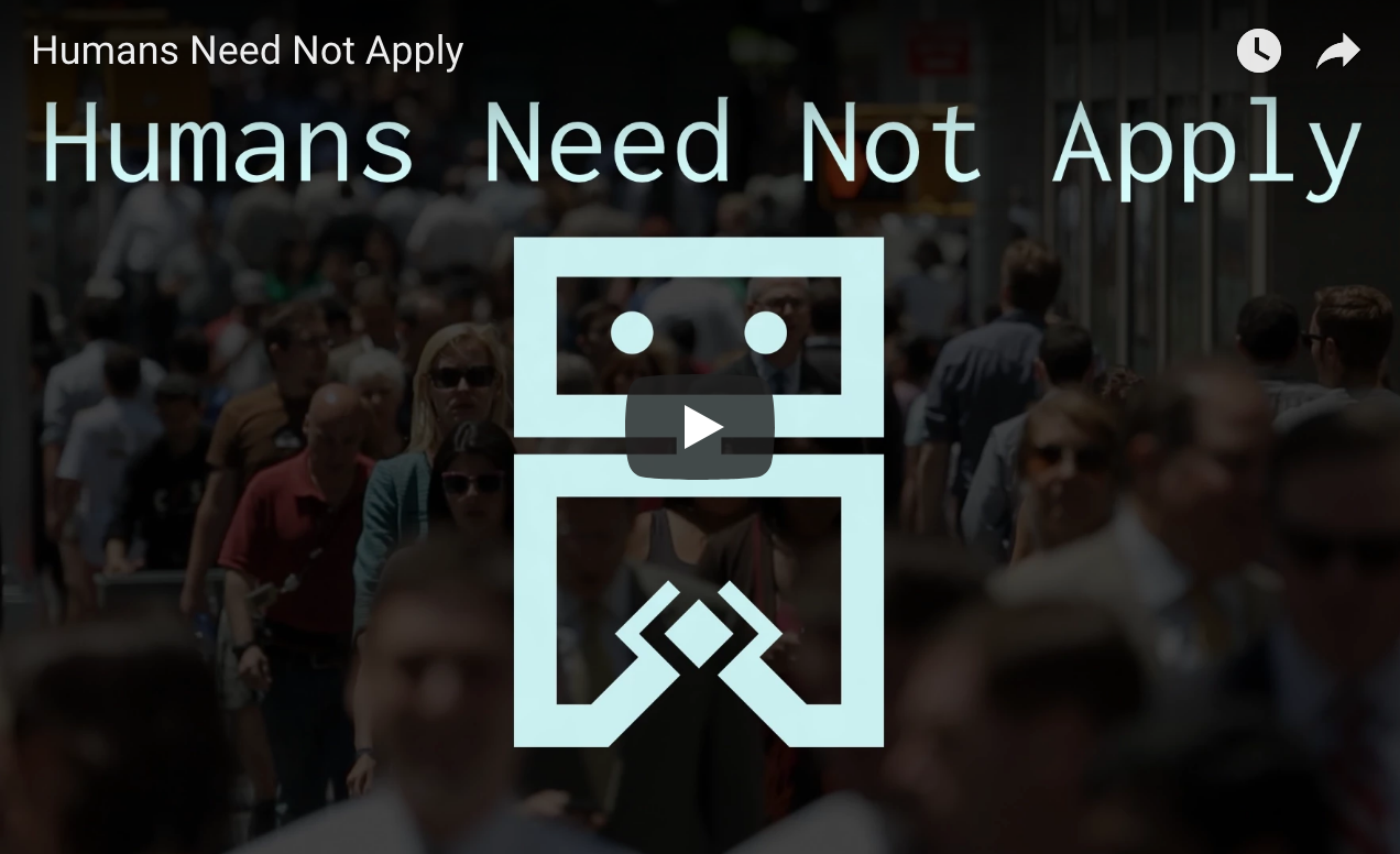 "Screenshot of the video below (embedded in the article) that reads, ""Humans Need Not Apply,"" in white skinny text at the top of the frame and a robotic looking figure on a black background."