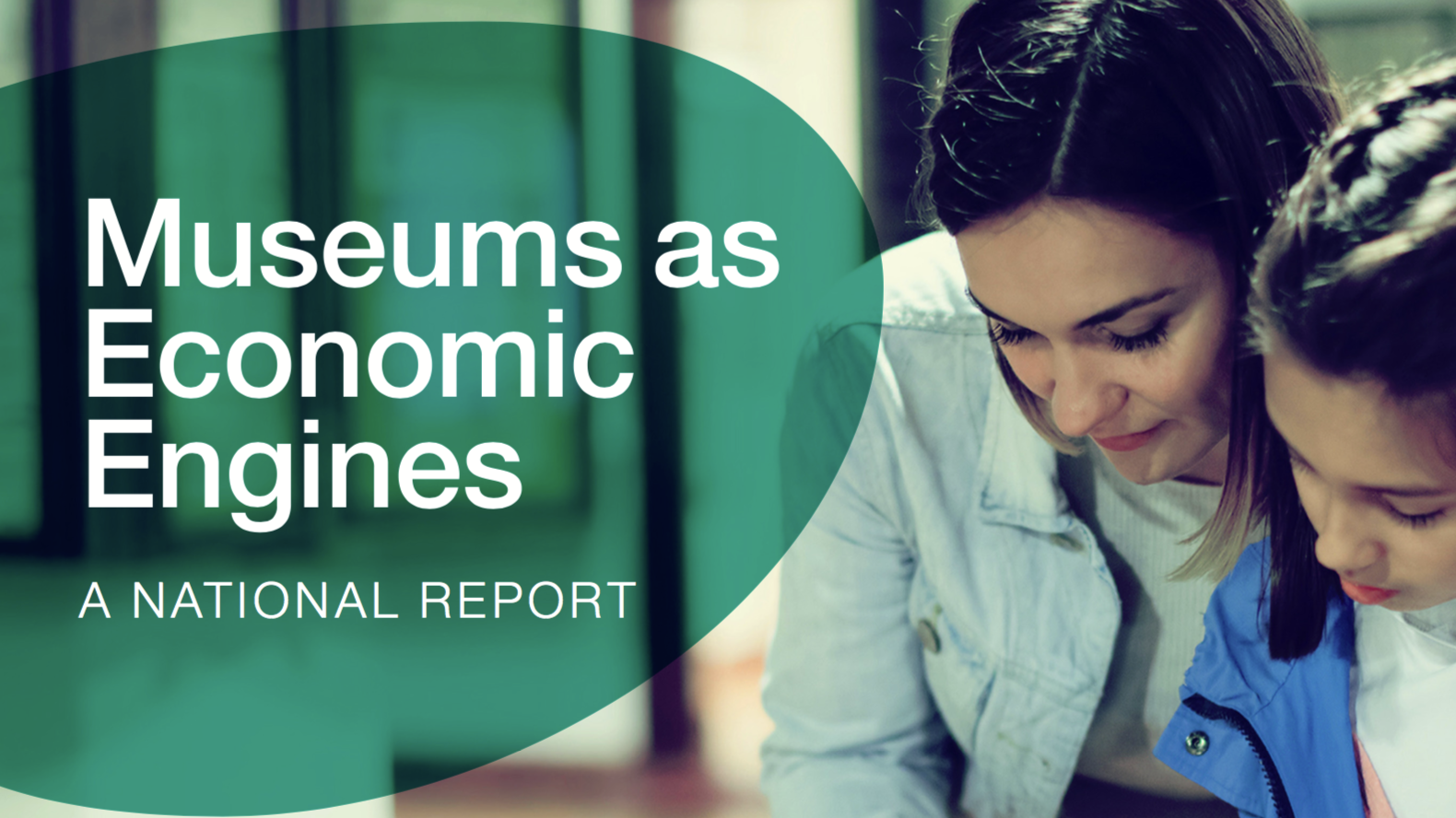 Cover Image of the Museums as economic engines report. Shows a woman with a younger girls looking down together as an unseen object