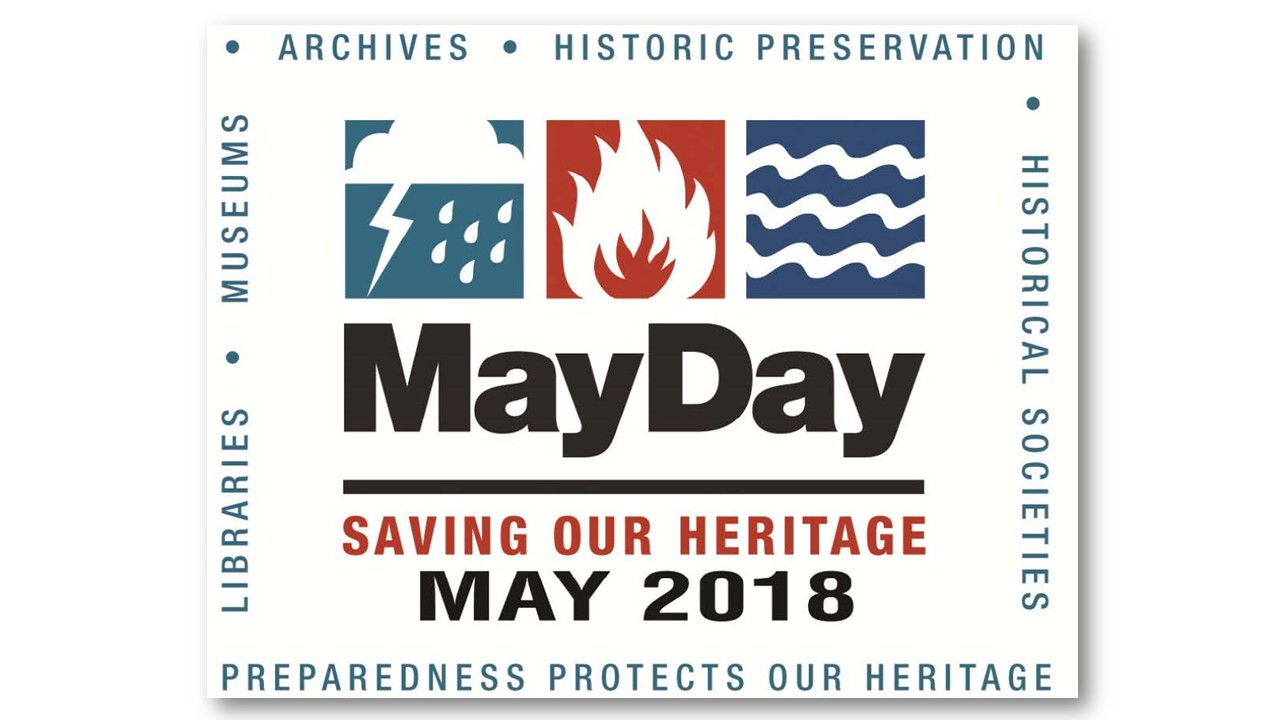 Logo for MayDay May 2018 with icons for lightening and rain, fire, and water displayed across the top with words MayDay Saving Our Heritage May 2018 below that and words around the edges that say Archives, Historic Preservation, Historical Societies, Preparedness Protects Our Heritage, Libraries, Museums all around the edges.