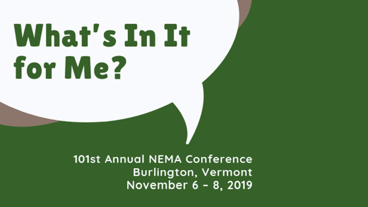 Logo for the What's In It for Me? NEMA Annual Conference being held in Burlington, Vermont, November 6-8, 2019.