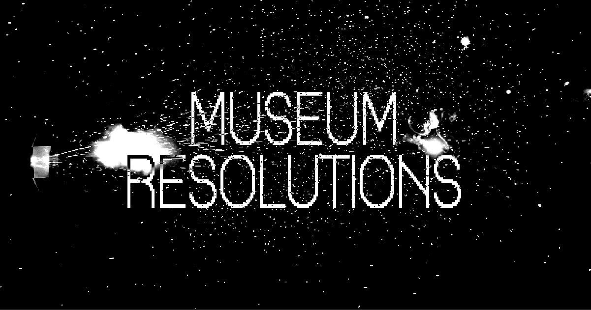 Black background with text in white letters that says Museum Resolutions