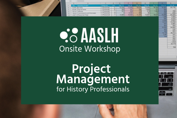 AASLH Workshop - Project Management for History Professionals