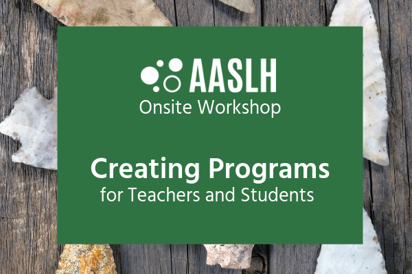 AASLH Creating Programs for Teachers and Students