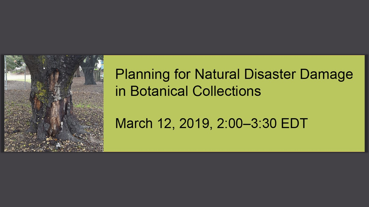 Planning for Natural Disaster Damage in Botanical Gardens March 12, 2019, 2:00-3:30 EDT