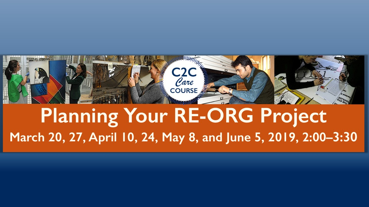Poster for C2C Care Course: Planning Your RE-ORG Project March 20, 27, April 10, 24, May 8, June 5, 2019 2 - 3:30