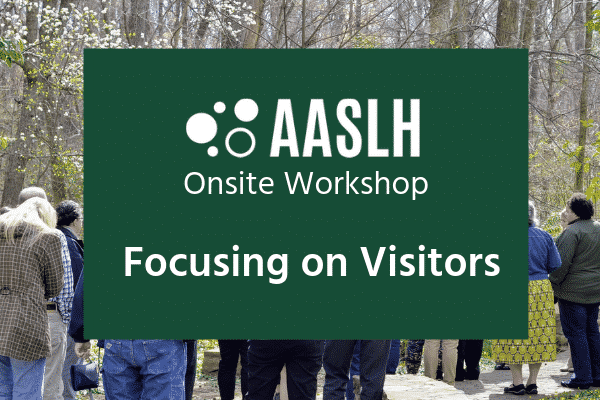 AASLH Workshop Focusing on Visitors