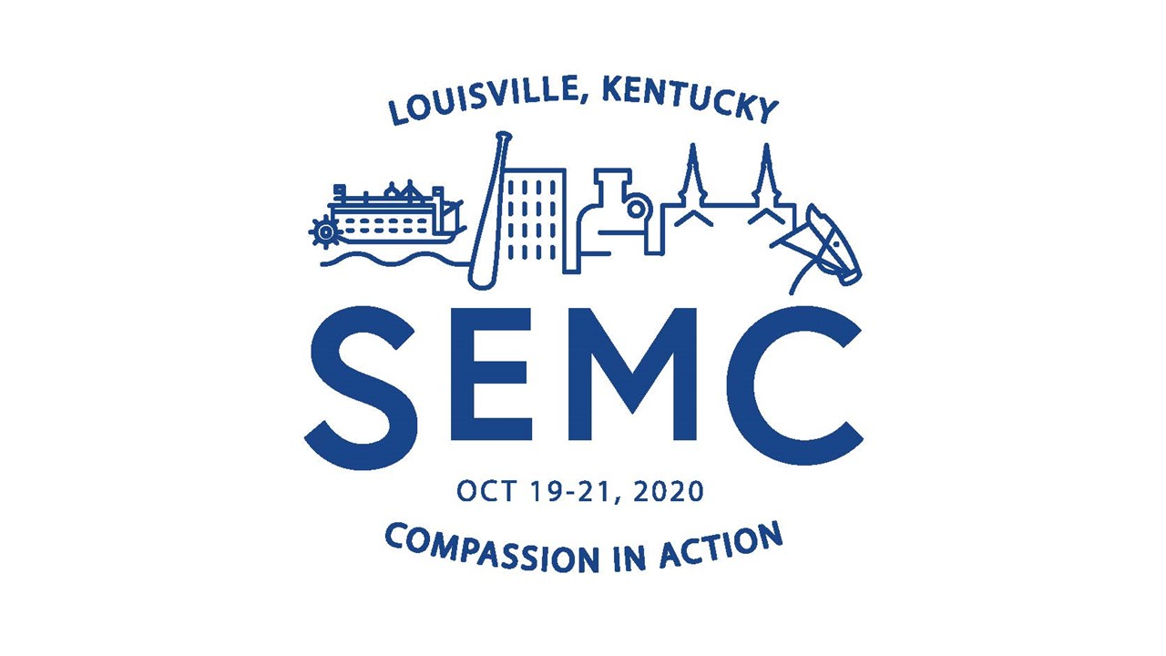 Louisville, Kentucky SEMC Oct 19-21, 2020 Compassion in Action