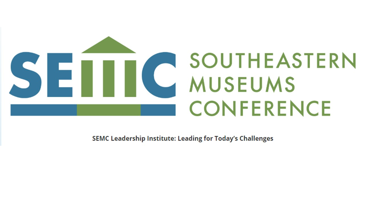 SEMC Southeaster Museums Conference Leadership INstitute: Leading for Today's Challenges