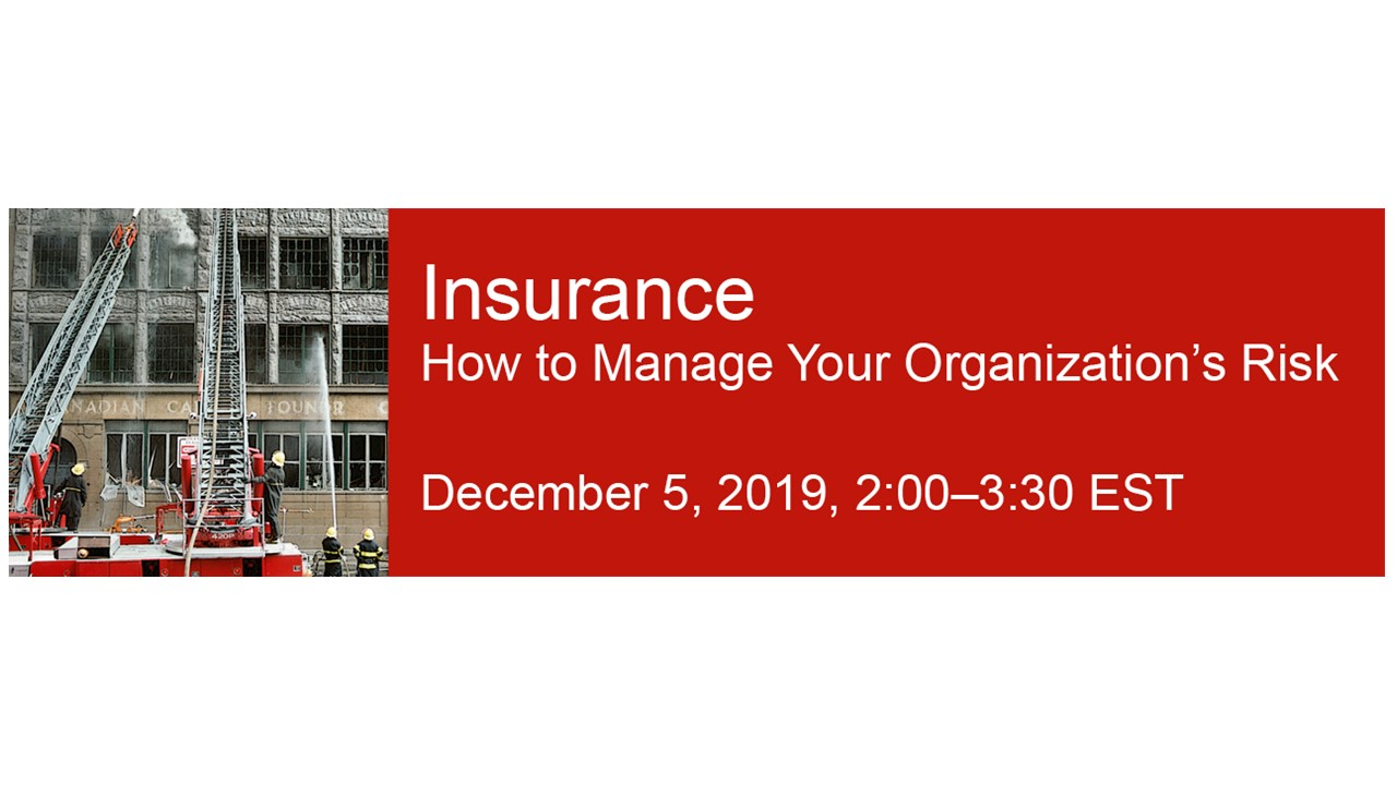 Insurance How to Manage Your Organization's Risk December 5, 2019, 2:00-3:30 EST