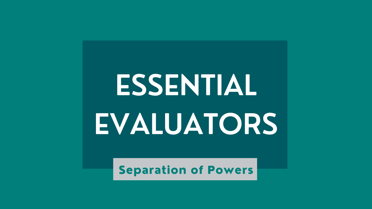 "A graphic reading ""Essential Evaluators"" with the subtitle ""Separation of Powers"""