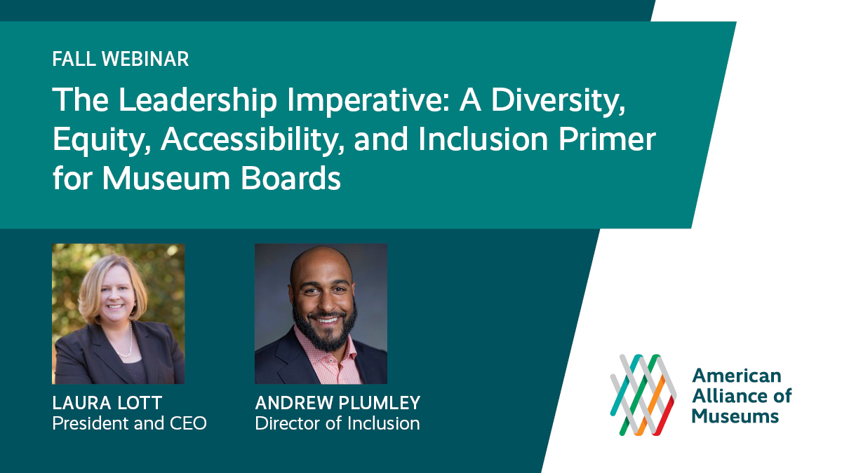 teal slide with headshots of Laura Lott and Andrew Plumley accompanied by the AAM logo and text: The Leadership Imperative: A Diversity, Equity, Accessibility, and Inclusion Primer for Museum Boards