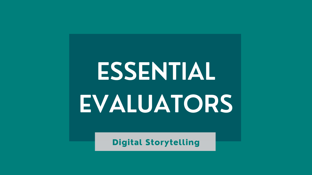 "A graphic reading ""Essential Evaluators"" with the subtitle ""Digital Storytelling."""