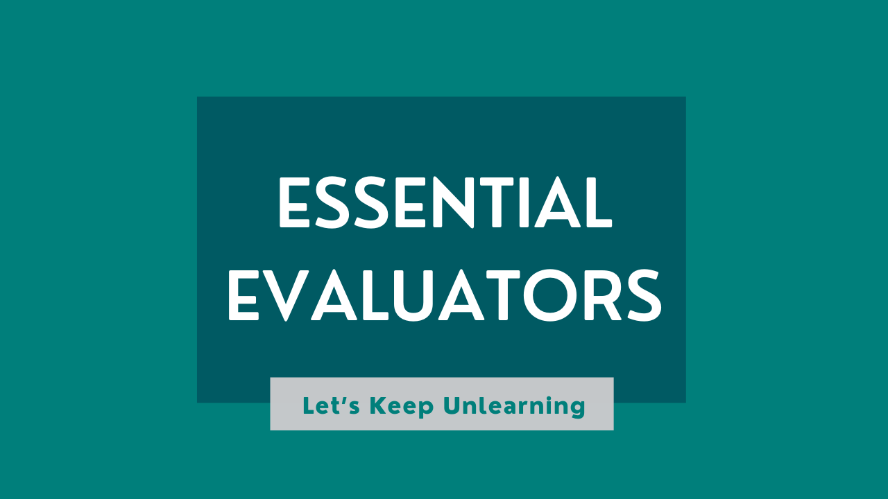 """A graphic reading """"Essential Evaluators"""" with the subtitle """"Let's Keep Unlearning"""""""