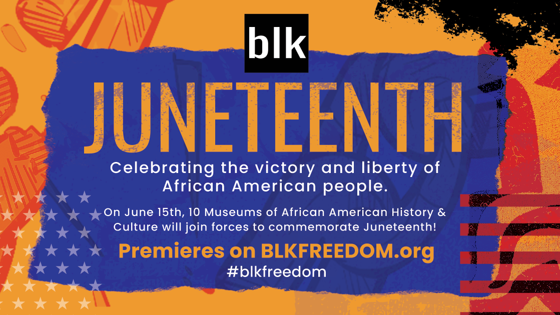 """A flyer for the virtual Juneteenth celebration reading """"blk: Juneteenth / Celebrating the victory and liberty of the African American people. On June 15th, 10 museums of African American History and Culture will join forces to commemorate Juneteenth. Premieres on BLKFREEDOM.org #blkfreedom."""""""